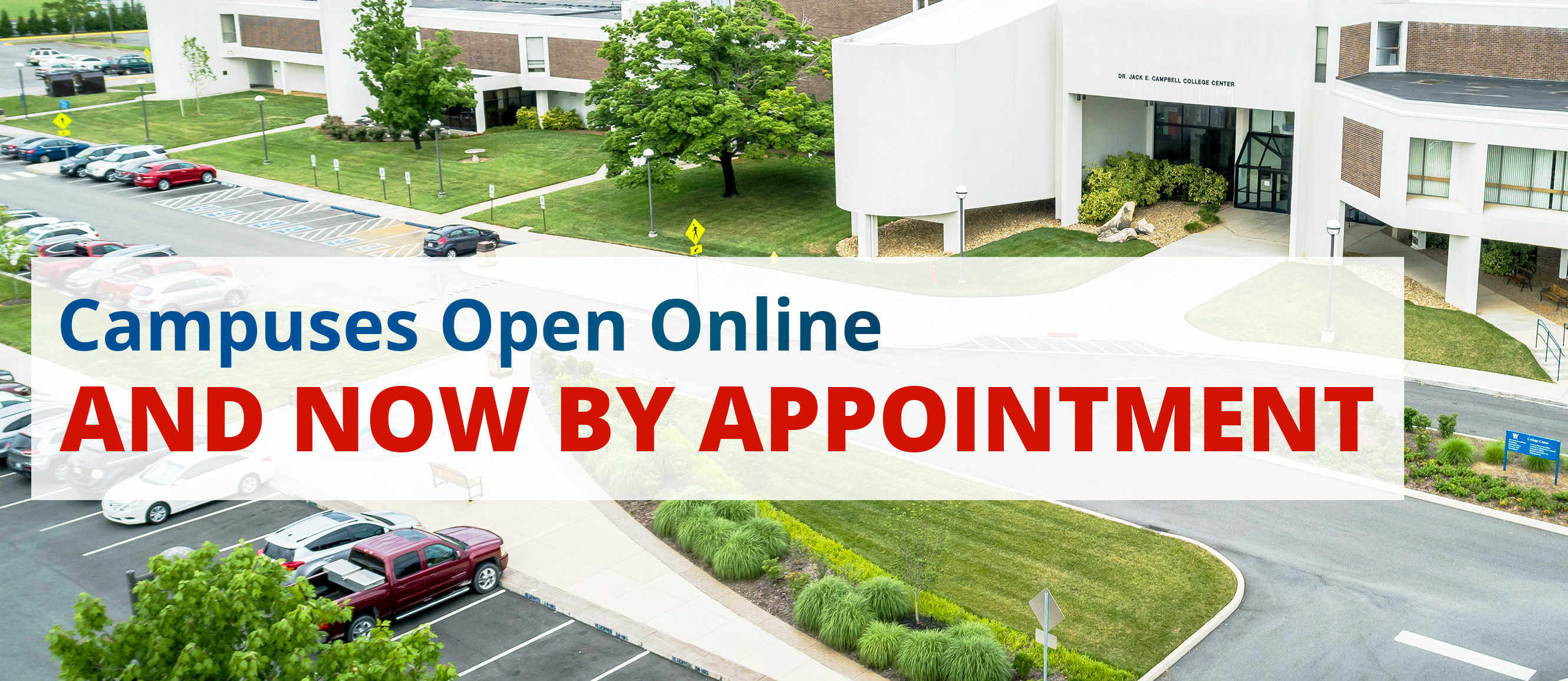 Campuses Open Online and Now by Appointment.