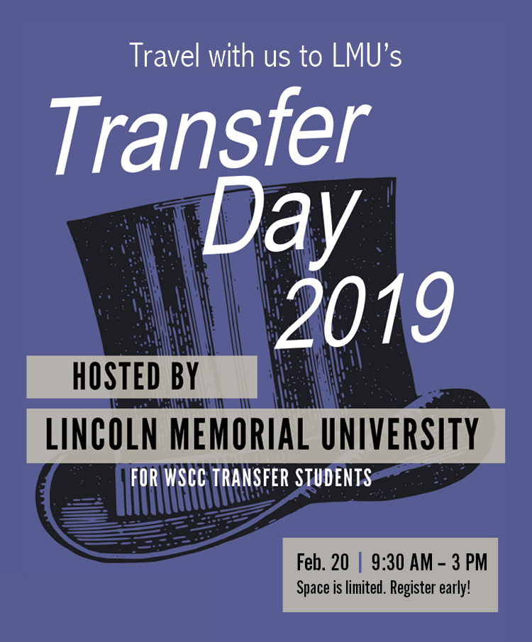 Travel with us to LMU's Transfer Day 2019. Hosted by Lincoln Memorial University. For WSCC Transfer Students. Feb. 20 9:30 AM to 3 PM. Space is limited. Register early!